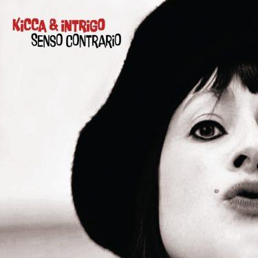 Kicca Intrigo - Senso Contrario - 10H10