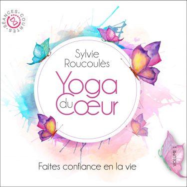 Faites-Confiance-en-la-Vie---Yoga-du-Coeur---Sylvie-Roucoules---10H10