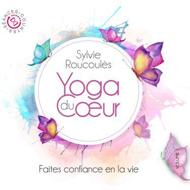 Faites Confiance en la Vie - Yoga du Coeur - Sylvie Roucoules - 10H10