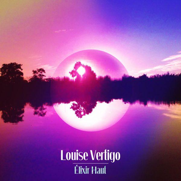Louise Vertigo - Elixir Haut - 10H10