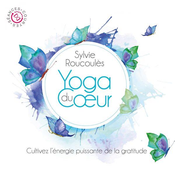 Cultivez l'énergie puissante de la gratitude - Yoga du coeur - Sylvie Roucoulès - 10h10