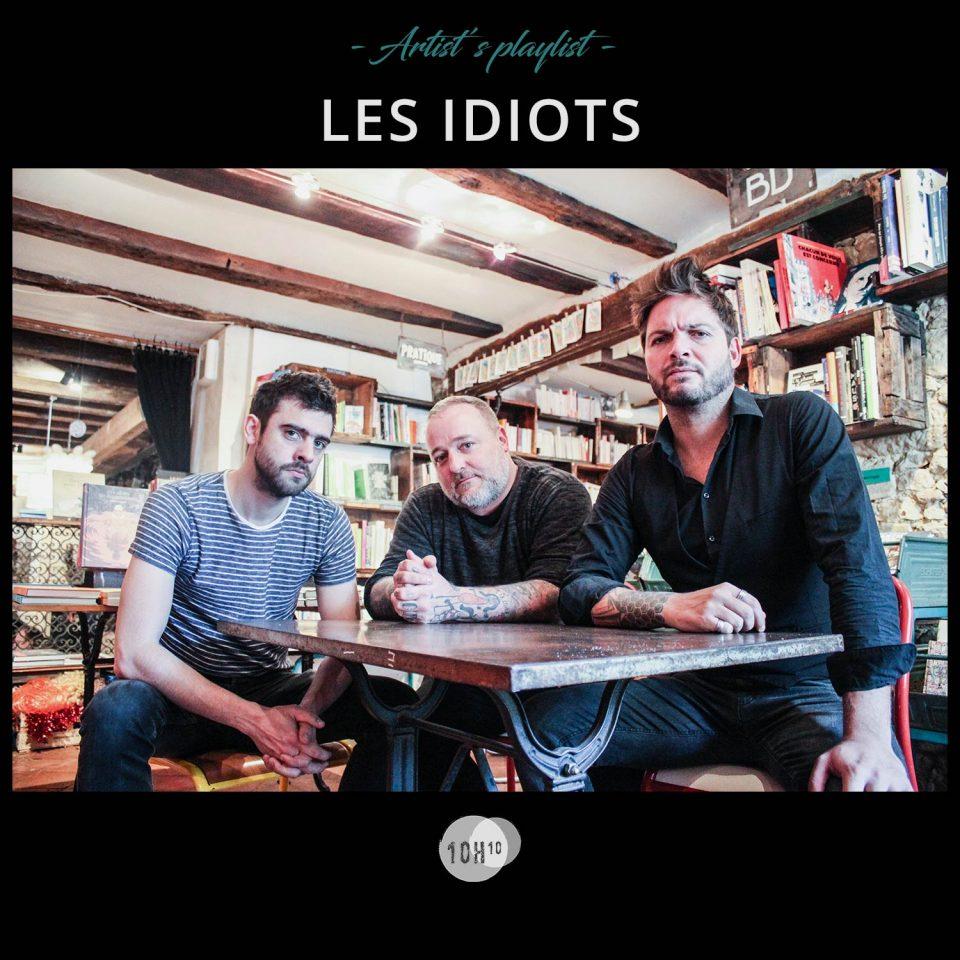 10H10 - Playlist Artiste - Les Idiots